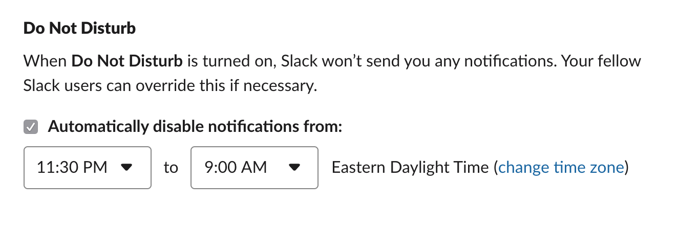Slack will silence notifications when Do Not Disturb mode is enabled, allowing you some peace and quiet